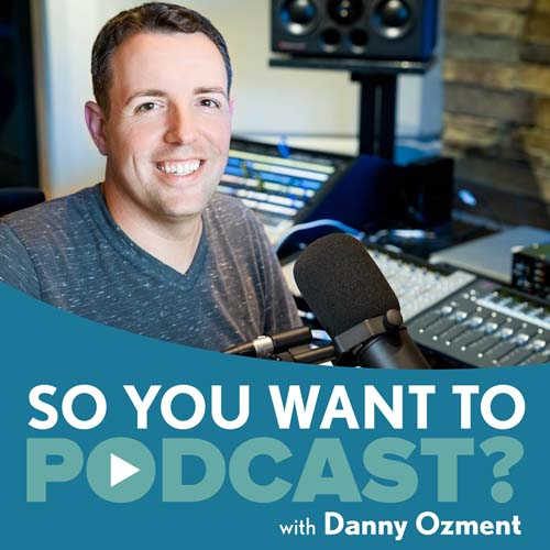 So You Want To Podcast with Danny Ozment